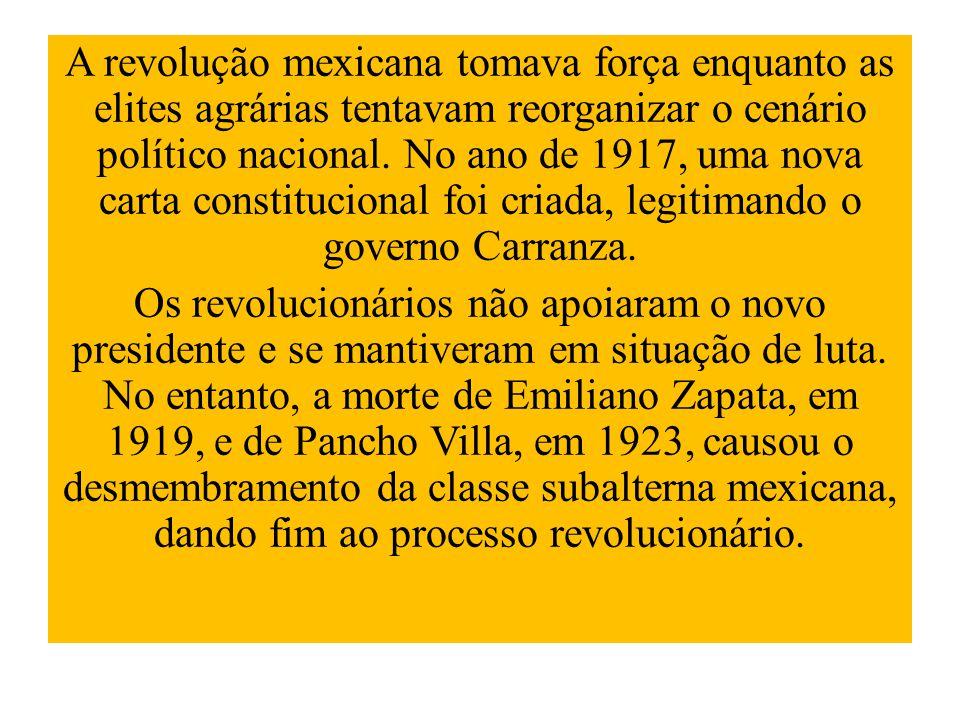 A revolução mexicana tomava força enquanto as elites agrárias tentavam reorganizar o cenário político nacional. No ano de 1917, uma nova carta constit