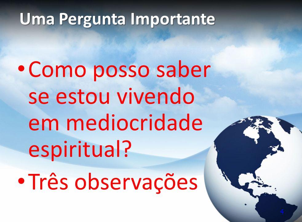 Uma Pergunta Importante Como posso saber se estou vivendo em mediocridade espiritual? Três observações 4