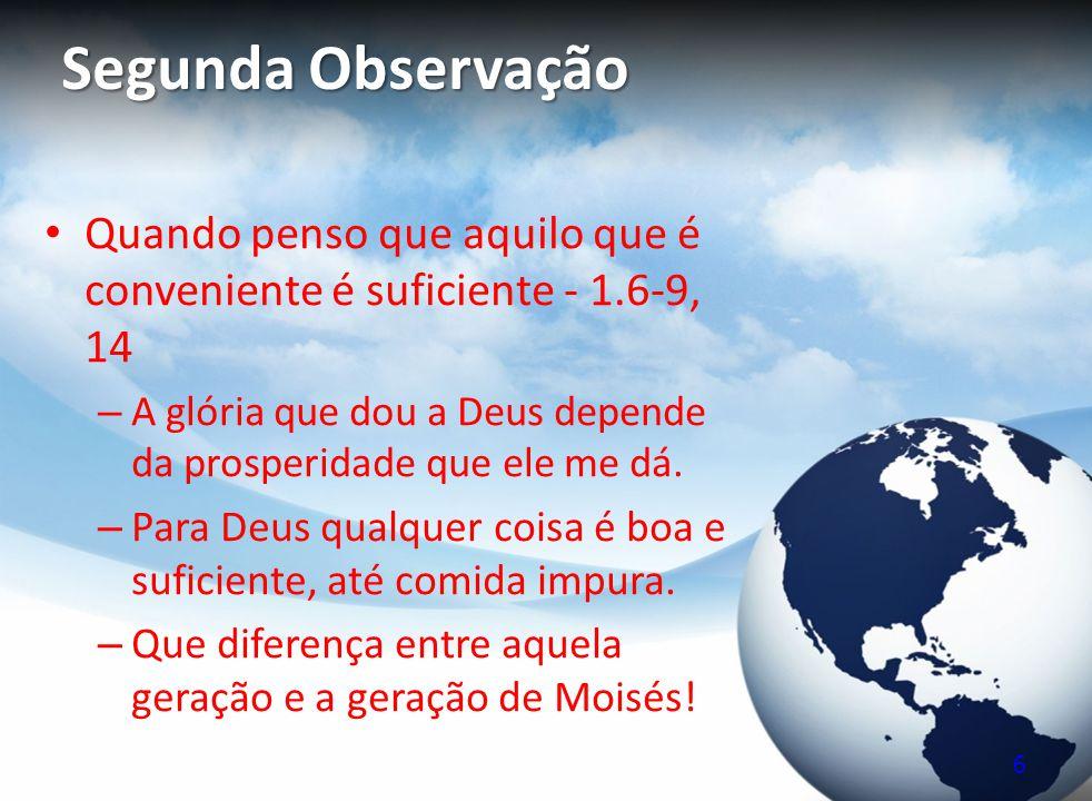 Segunda Observação Quando penso que aquilo que é conveniente é suficiente - 1.6-9, 14 – A glória que dou a Deus depende da prosperidade que ele me dá.