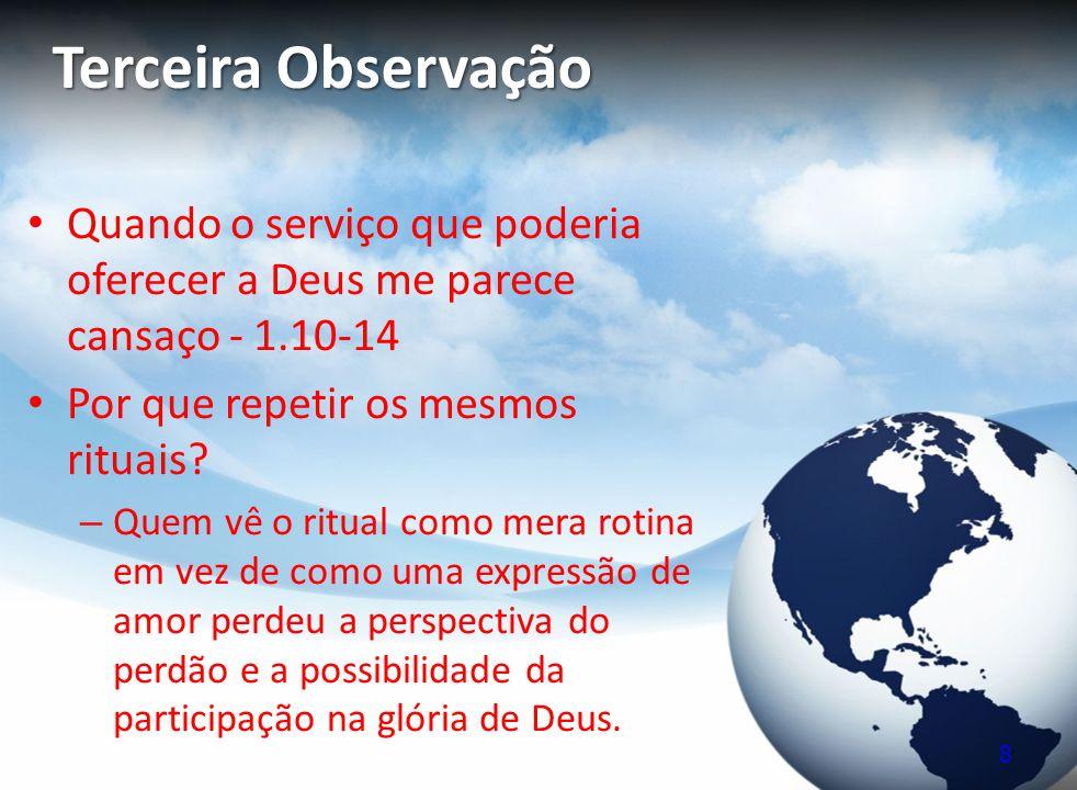 Terceira Observação Quando o serviço que poderia oferecer a Deus me parece cansaço - 1.10-14 Por que repetir os mesmos rituais? – Quem vê o ritual com