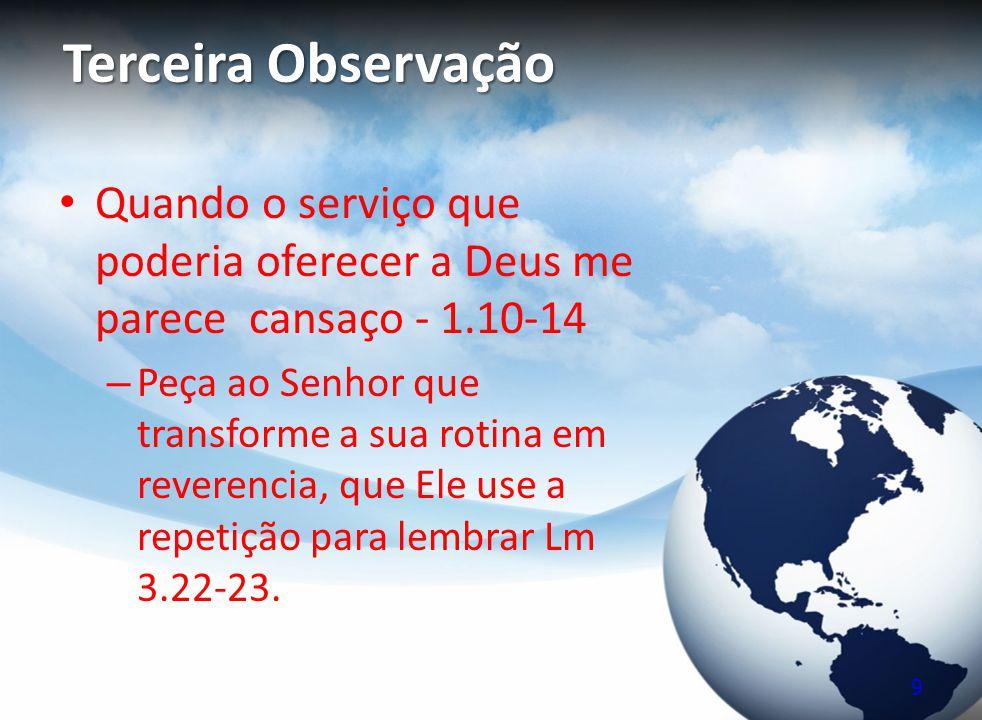 Terceira Observação Quando o serviço que poderia oferecer a Deus me parece cansaço - 1.10-14 – Peça ao Senhor que transforme a sua rotina em reverenci