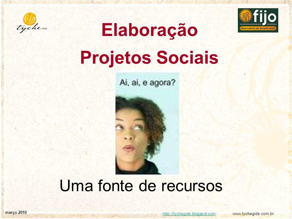 http://tychegids.blogspot.comhttp://tychegids.blogspot.com www.tychegids.com.br março 2010 Elaboração Projetos Sociais Uma fonte de recursos