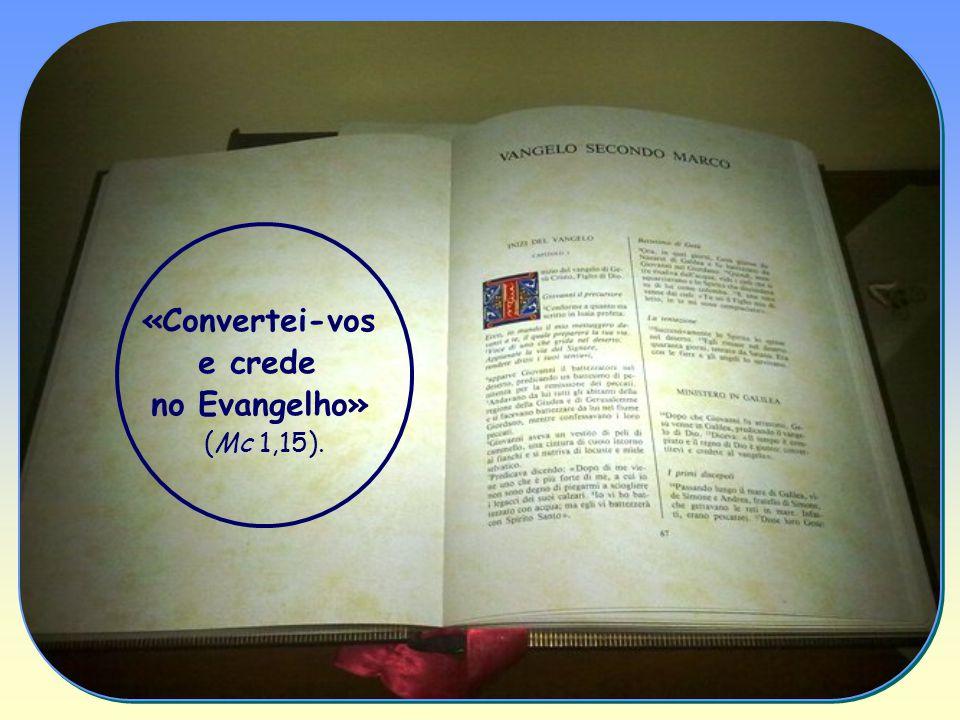 «Convertei-vos e crede no Evangelho» (Mc 1,15).