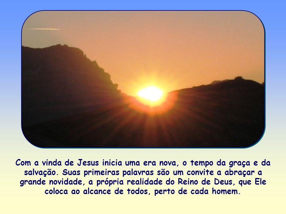 Com a vinda de Jesus inicia uma era nova, o tempo da graça e da salvação.