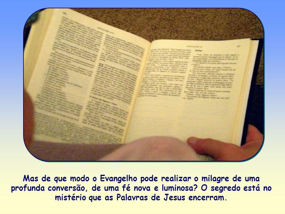 Mas de que modo o Evangelho pode realizar o milagre de uma profunda conversão, de uma fé nova e luminosa.