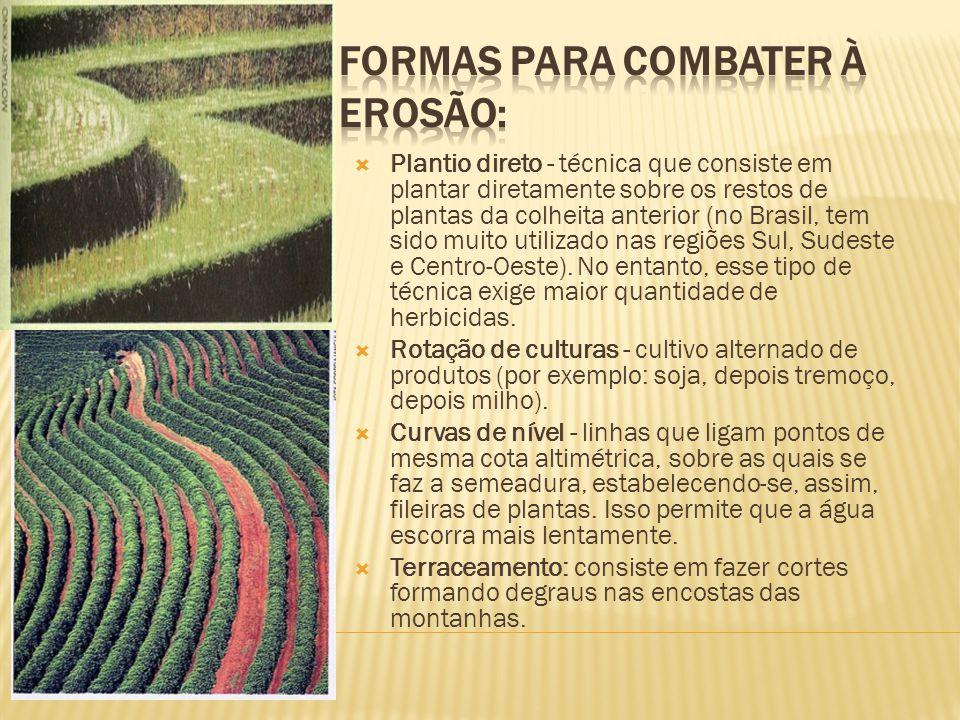 Plantio direto - técnica que consiste em plantar diretamente sobre os restos de plantas da colheita anterior (no Brasil, tem sido muito utilizado nas
