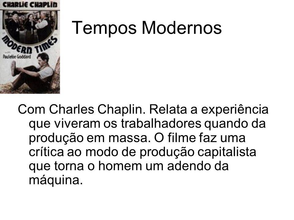 Tempos Modernos Com Charles Chaplin. Relata a experiência que viveram os trabalhadores quando da produção em massa. O filme faz uma crítica ao modo de