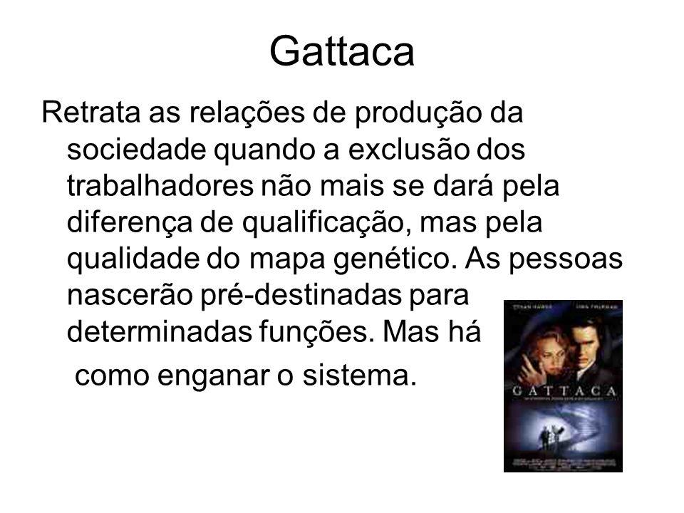 Gattaca Retrata as relações de produção da sociedade quando a exclusão dos trabalhadores não mais se dará pela diferença de qualificação, mas pela qua