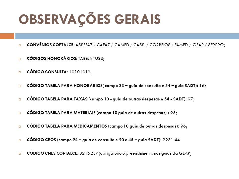 OBSERVAÇÕES GERAIS CONVÊNIOS COFTALCE: ASSEFAZ / CAFAZ / CAMED / CASSI / CORREIOS / FAMED / GEAP / SERPRO; CÓDIGOS HONORÁRIOS: TABELA TUSS; CÓDIGO CON