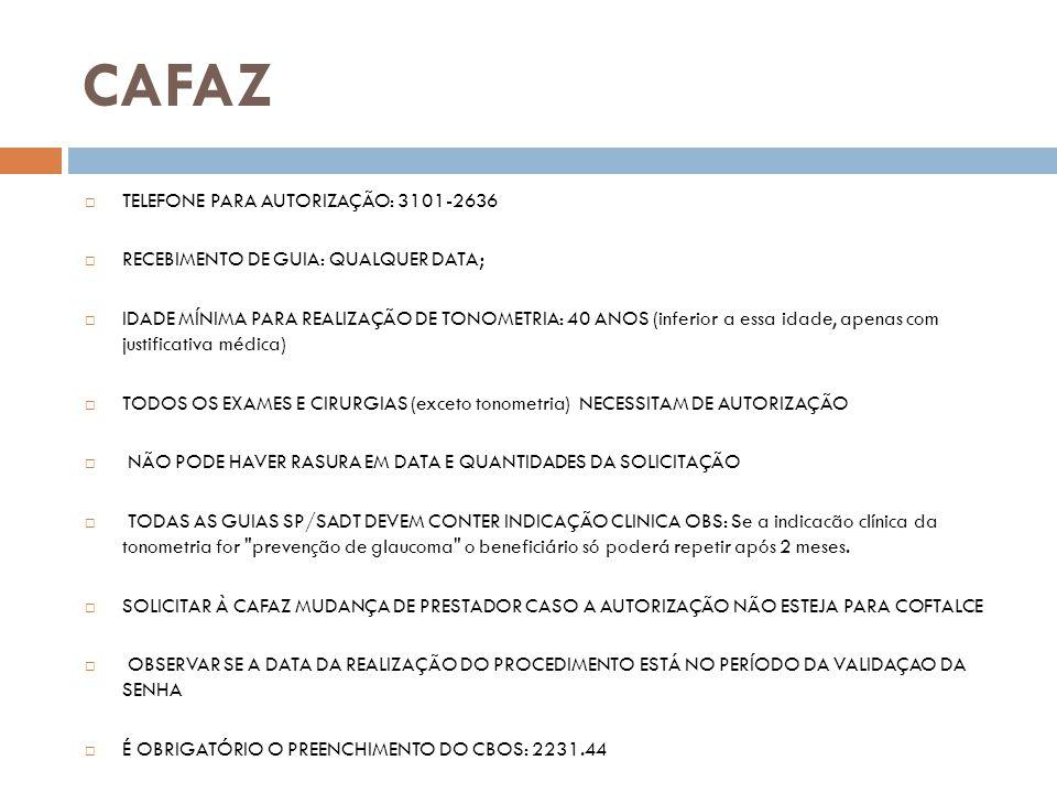 CAFAZ TELEFONE PARA AUTORIZAÇÃO: 3101-2636 RECEBIMENTO DE GUIA: QUALQUER DATA; IDADE MÍNIMA PARA REALIZAÇÃO DE TONOMETRIA: 40 ANOS (inferior a essa id