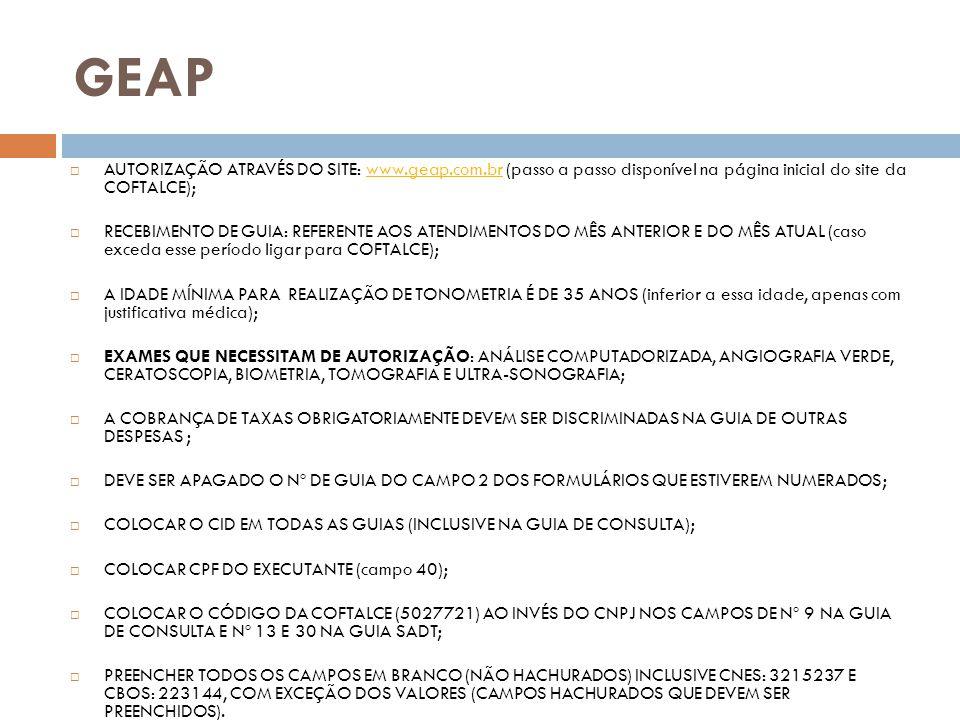 GEAP AUTORIZAÇÃO ATRAVÉS DO SITE: www.geap.com.br (passo a passo disponível na página inicial do site da COFTALCE);www.geap.com.br RECEBIMENTO DE GUIA