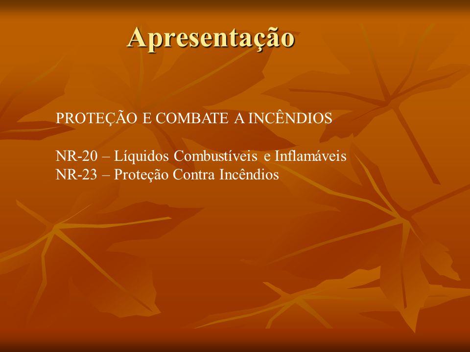Apresentação PROTEÇÃO E COMBATE A INCÊNDIOS NR-20 – Líquidos Combustíveis e Inflamáveis NR-23 – Proteção Contra Incêndios