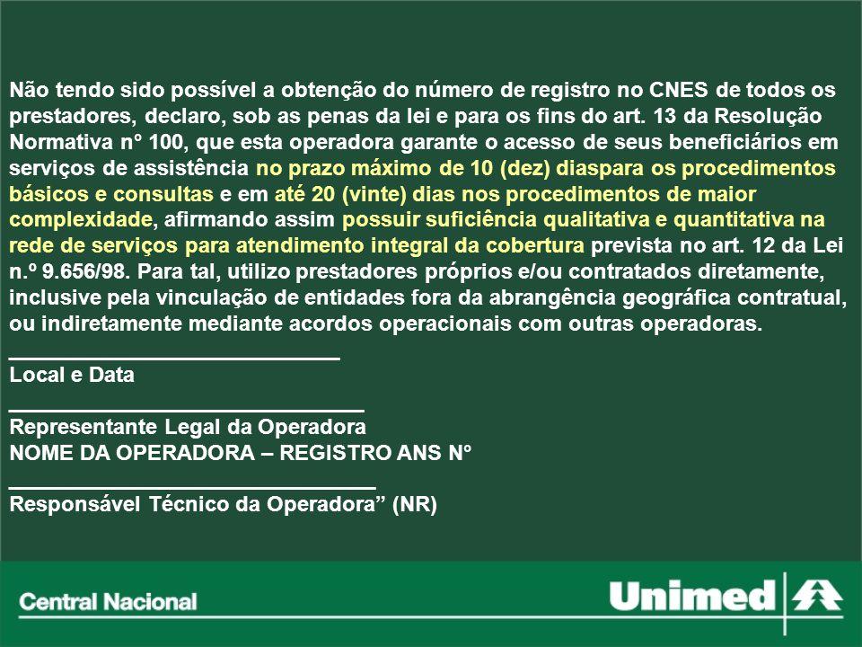 Não tendo sido possível a obtenção do número de registro no CNES de todos os prestadores, declaro, sob as penas da lei e para os fins do art. 13 da Re