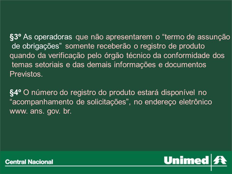 §3º As operadoras que não apresentarem o termo de assunção de obrigações somente receberão o registro de produto quando da verificação pelo órgão técn
