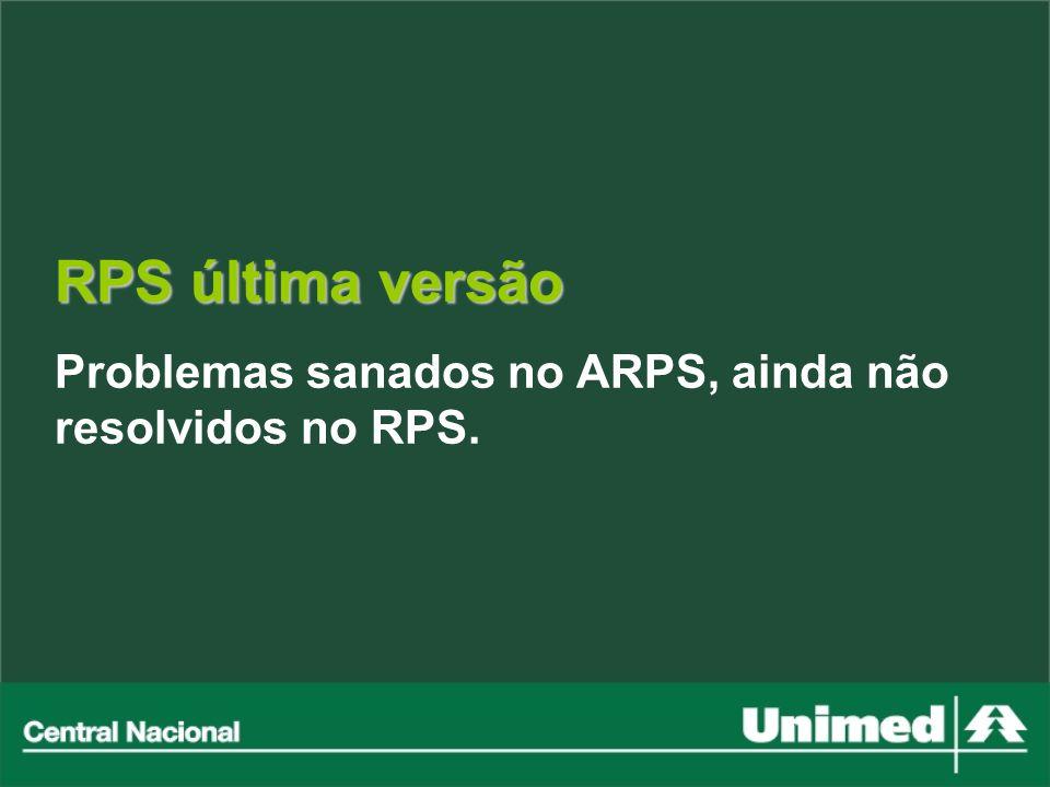 RPS última versão Problemas sanados no ARPS, ainda não resolvidos no RPS.
