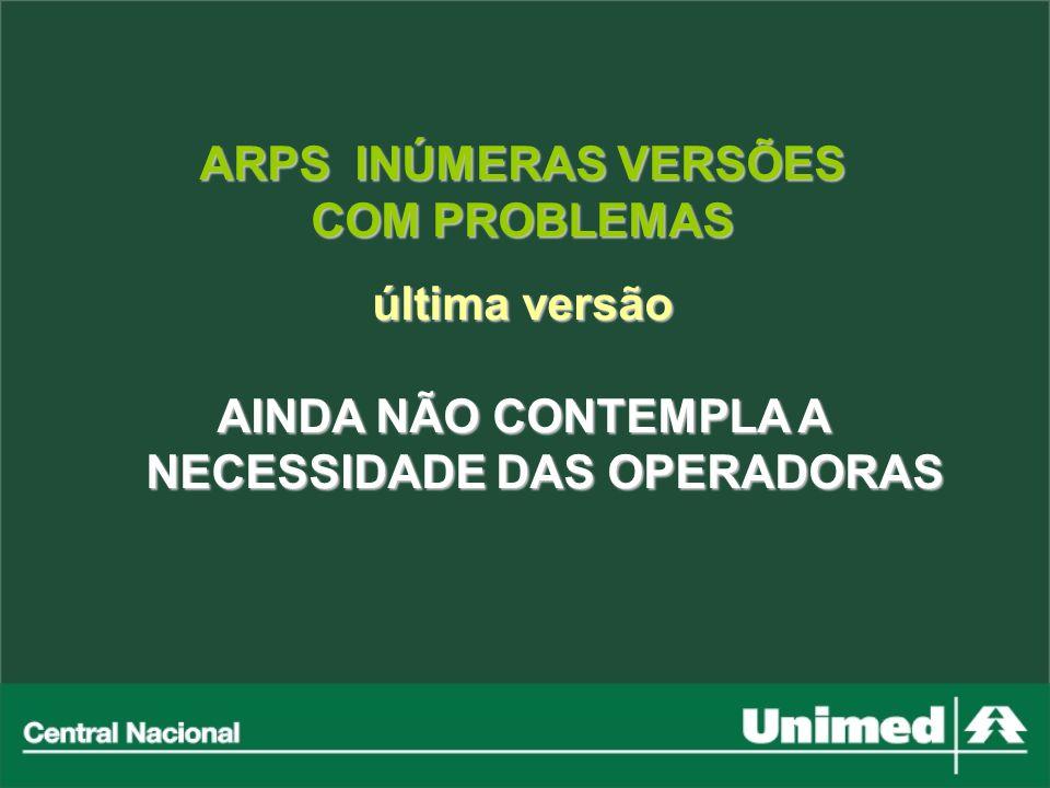 ARPS INÚMERAS VERSÕES COM PROBLEMAS última versão AINDA NÃO CONTEMPLA A NECESSIDADE DAS OPERADORAS