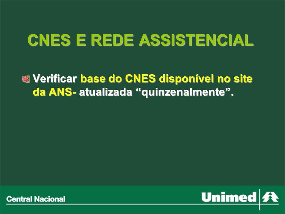 Verificar base do CNES disponível no site da ANS- atualizada quinzenalmente. CNES E REDE ASSISTENCIAL