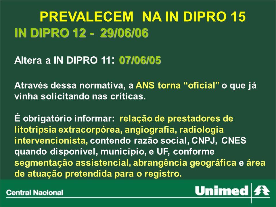 IN DIPRO 12 - 29/06/06 07/06/05 Altera a IN DIPRO 11 : 07/06/05 Através dessa normativa, a ANS torna oficial o que já vinha solicitando nas críticas.
