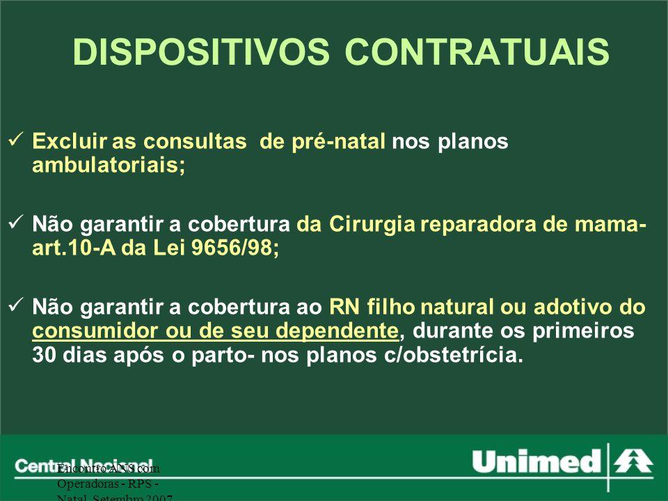 Encontro ANS com Operadoras - RPS - Natal, Setembro 2007 Excluir as consultas de pré-natal nos planos ambulatoriais; Não garantir a cobertura da Cirur