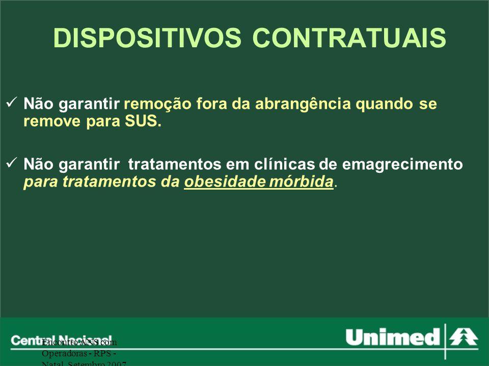 Encontro ANS com Operadoras - RPS - Natal, Setembro 2007 Não garantir remoção fora da abrangência quando se remove para SUS. Não garantir tratamentos