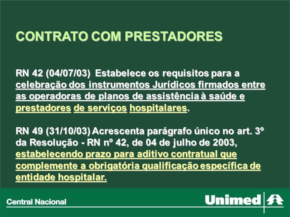 CONTRATO COM PRESTADORES RN 42 (04/07/03) Estabelece os requisitos para a celebração dos instrumentos Jurídicos firmados entre as operadoras de planos