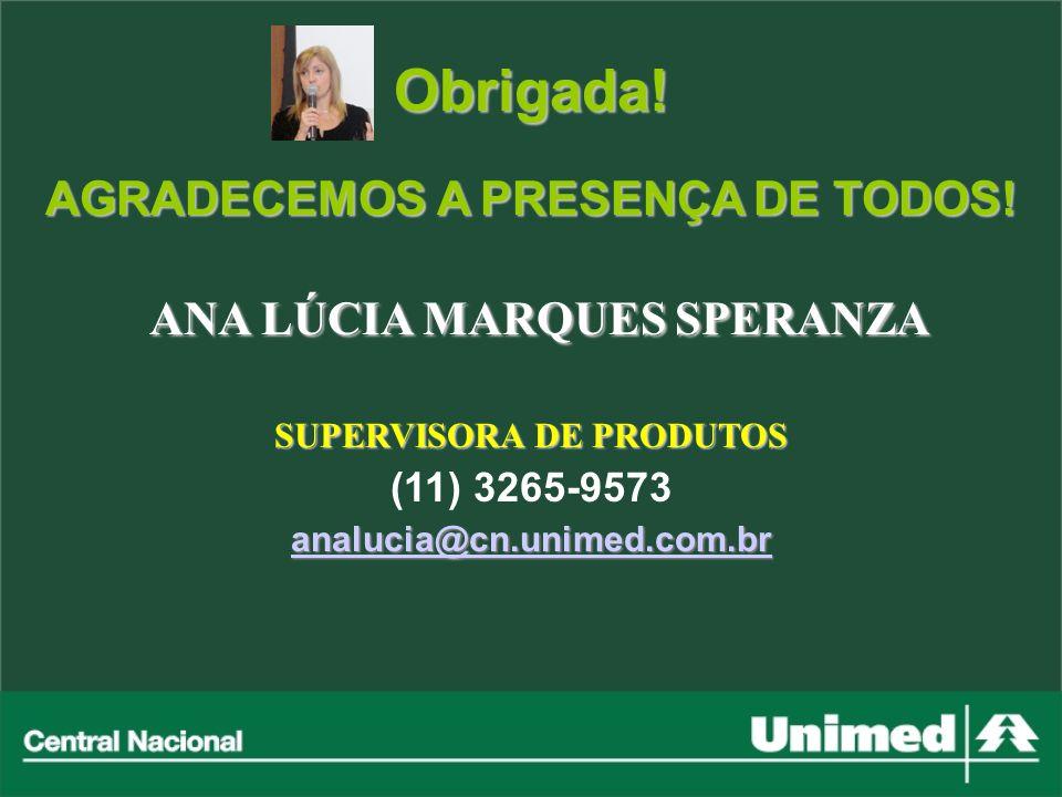 Obrigada! AGRADECEMOS A PRESENÇA DE TODOS! ANA LÚCIA MARQUES SPERANZA ANA LÚCIA MARQUES SPERANZA SUPERVISORA DE PRODUTOS (11) 3265-9573 analucia@cn.un
