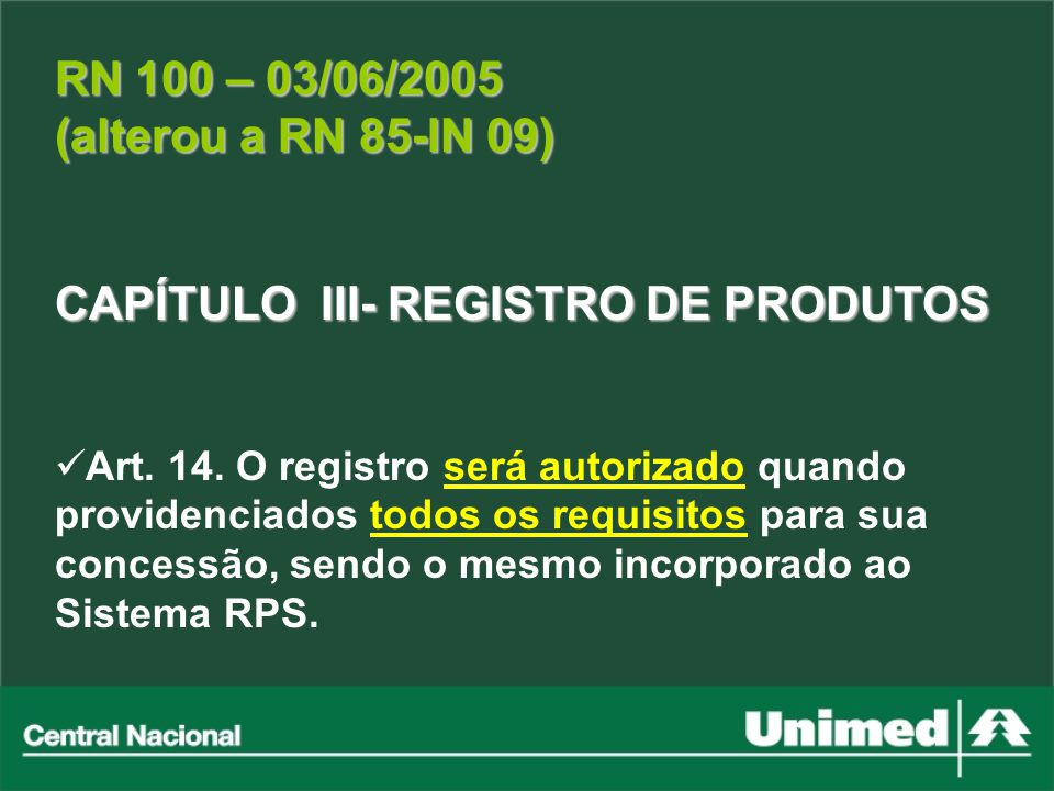 RN 100 – 03/06/2005 (alterou a RN 85-IN 09) CAPÍTULO III- REGISTRO DE PRODUTOS Art. 14. O registro será autorizado quando providenciados todos os requ