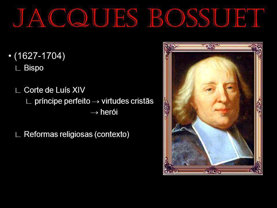 JACQUES BOSSUET (1627-1704) Bispo Corte de Luís XIV príncipe perfeito virtudes cristãs herói Reformas religiosas (contexto)