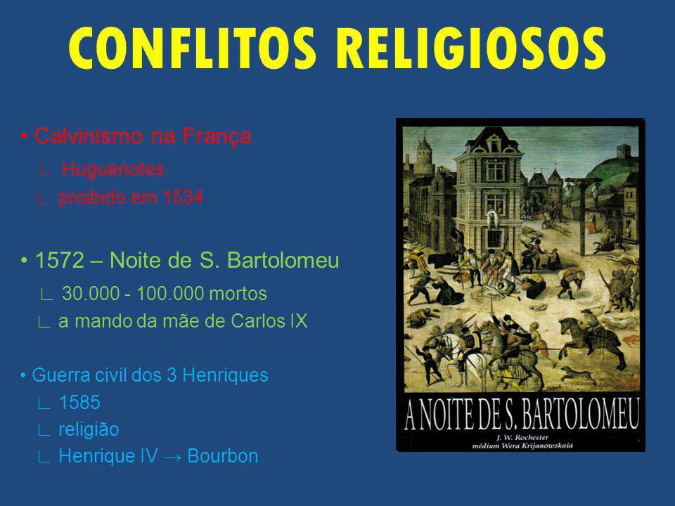 CONFLITOS RELIGIOSOS Calvinismo na França Huguenotes proibido em 1534 1572 – Noite de S.