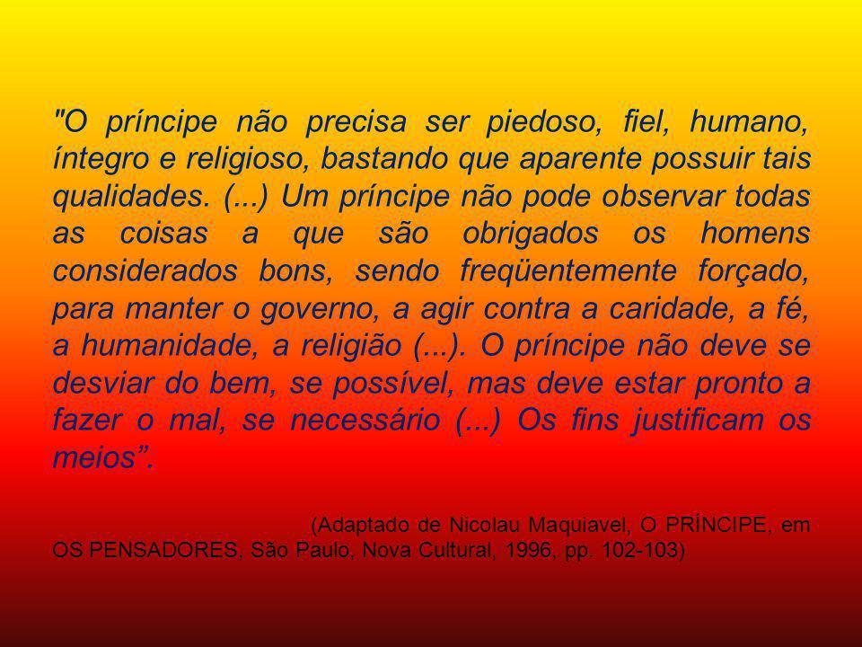O príncipe não precisa ser piedoso, fiel, humano, íntegro e religioso, bastando que aparente possuir tais qualidades.