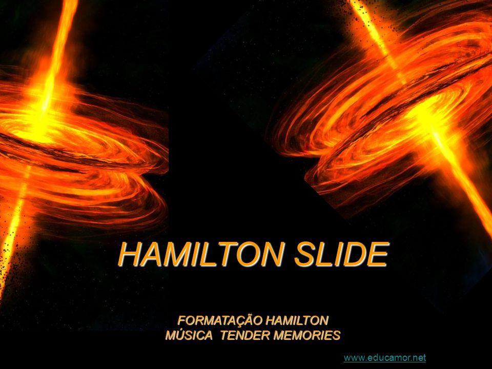 HAMILTON HAMILTON SLIDE FORMATAÇÃO HAMILTON MÚSICA TENDER MEMORIES www.educamor.net