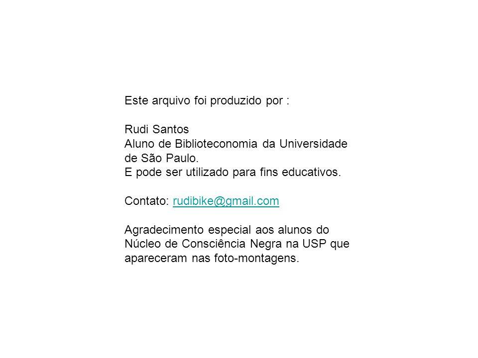 Este arquivo foi produzido por : Rudi Santos Aluno de Biblioteconomia da Universidade de São Paulo.
