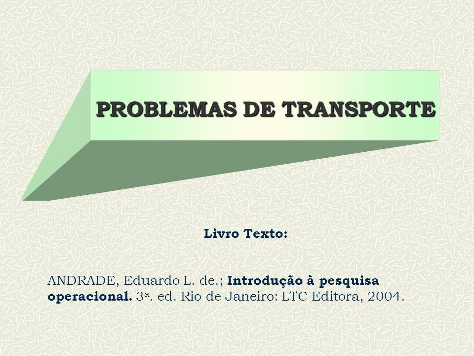 PROBLEMAS DE TRANSPORTE Livro Texto: ANDRADE, Eduardo L.