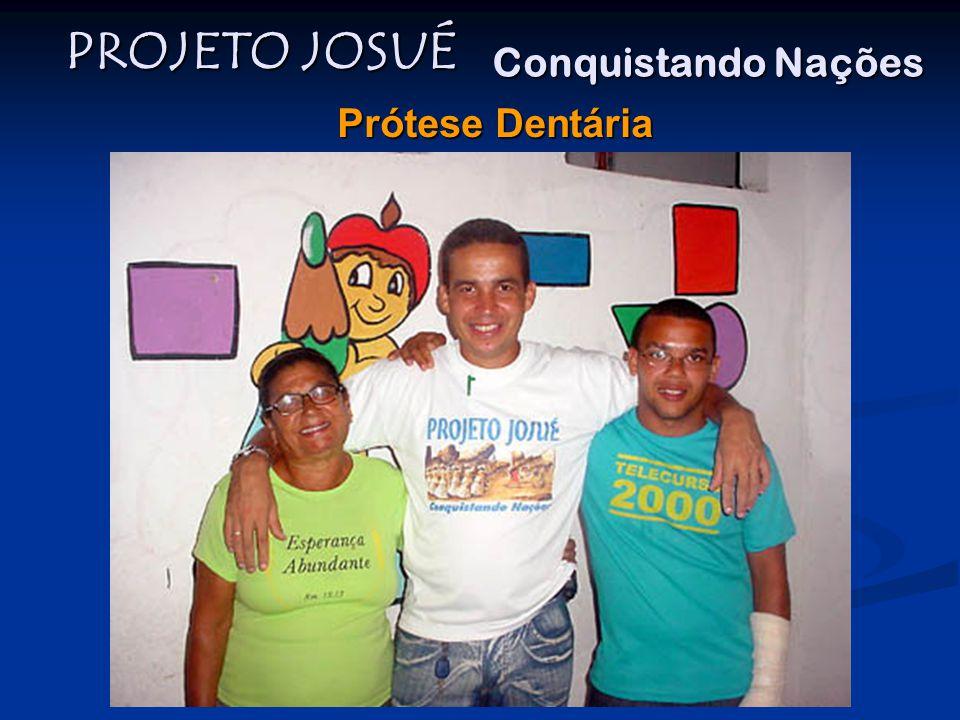 PROJETO JOSUÉ Conquistando Nações Prótese Dentária
