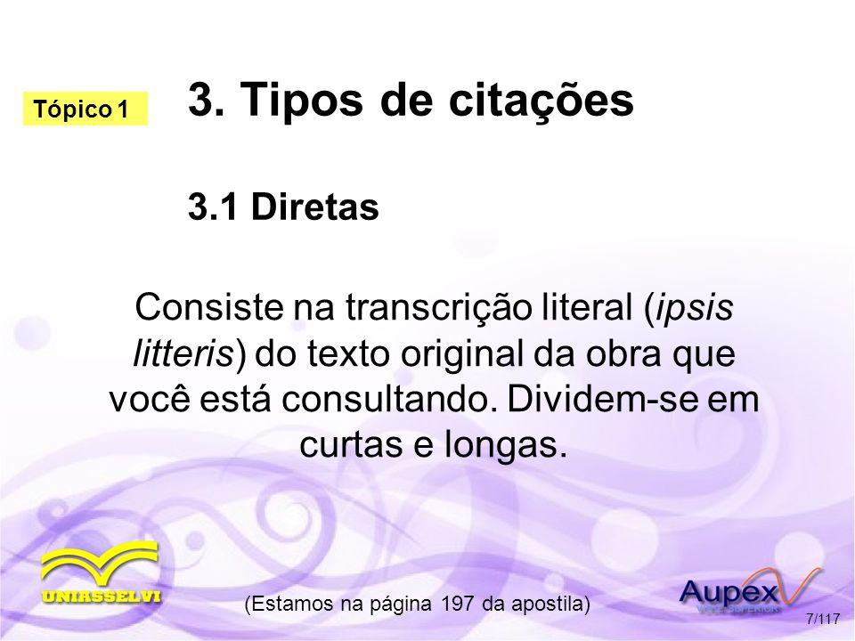 3. Tipos de citações 3.1 Diretas Consiste na transcrição literal (ipsis litteris) do texto original da obra que você está consultando. Dividem-se em c