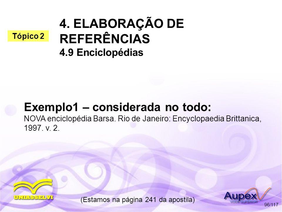 4. ELABORAÇÃO DE REFERÊNCIAS 4.9 Enciclopédias (Estamos na página 241 da apostila) 96/117 Exemplo1 – considerada no todo: NOVA enciclopédia Barsa. Rio