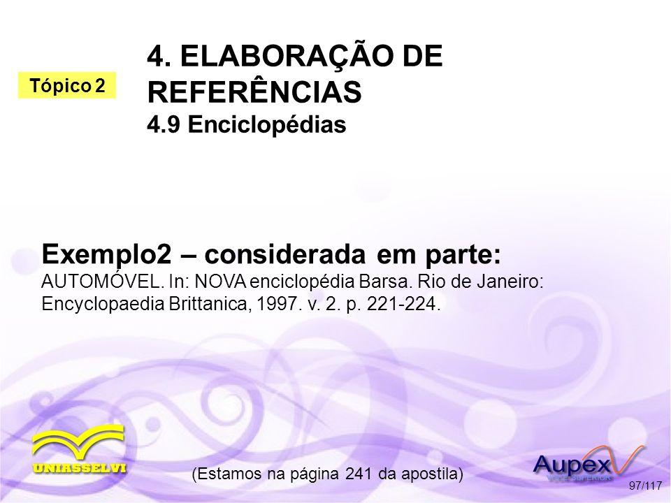 4. ELABORAÇÃO DE REFERÊNCIAS 4.9 Enciclopédias (Estamos na página 241 da apostila) 97/117 Exemplo2 – considerada em parte: AUTOMÓVEL. In: NOVA enciclo