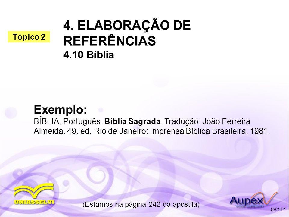 4. ELABORAÇÃO DE REFERÊNCIAS 4.10 Bíblia (Estamos na página 242 da apostila) 98/117 Exemplo: BÍBLIA, Português. Bíblia Sagrada. Tradução: João Ferreir