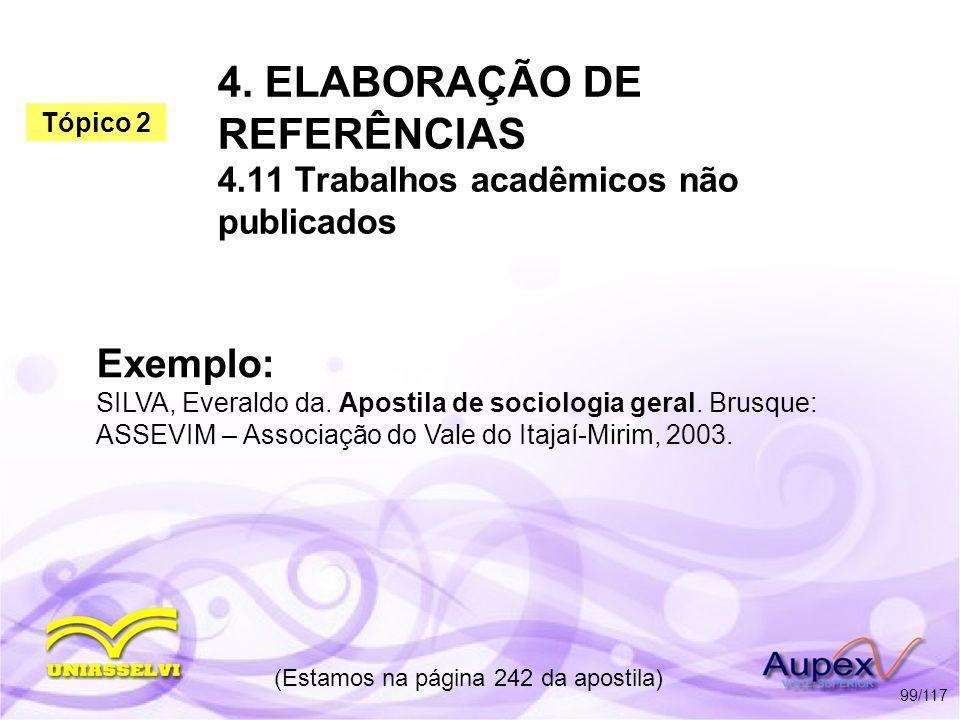 4. ELABORAÇÃO DE REFERÊNCIAS 4.11 Trabalhos acadêmicos não publicados (Estamos na página 242 da apostila) 99/117 Exemplo: SILVA, Everaldo da. Apostila