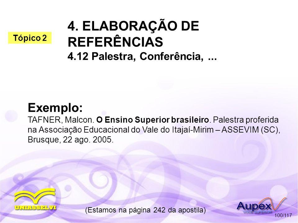 4. ELABORAÇÃO DE REFERÊNCIAS 4.12 Palestra, Conferência,... (Estamos na página 242 da apostila) 100/117 Exemplo: TAFNER, Malcon. O Ensino Superior bra