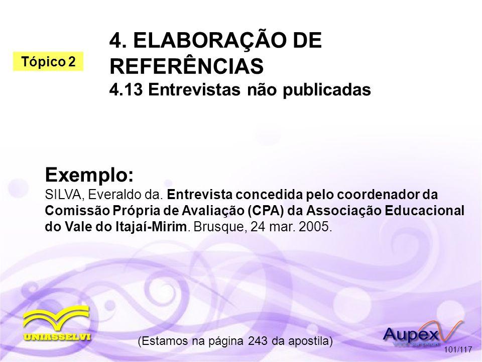 4. ELABORAÇÃO DE REFERÊNCIAS 4.13 Entrevistas não publicadas (Estamos na página 243 da apostila) 101/117 Exemplo: SILVA, Everaldo da. Entrevista conce