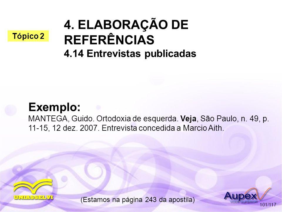 4. ELABORAÇÃO DE REFERÊNCIAS 4.14 Entrevistas publicadas (Estamos na página 243 da apostila) 101/117 Exemplo: MANTEGA, Guido. Ortodoxia de esquerda. V