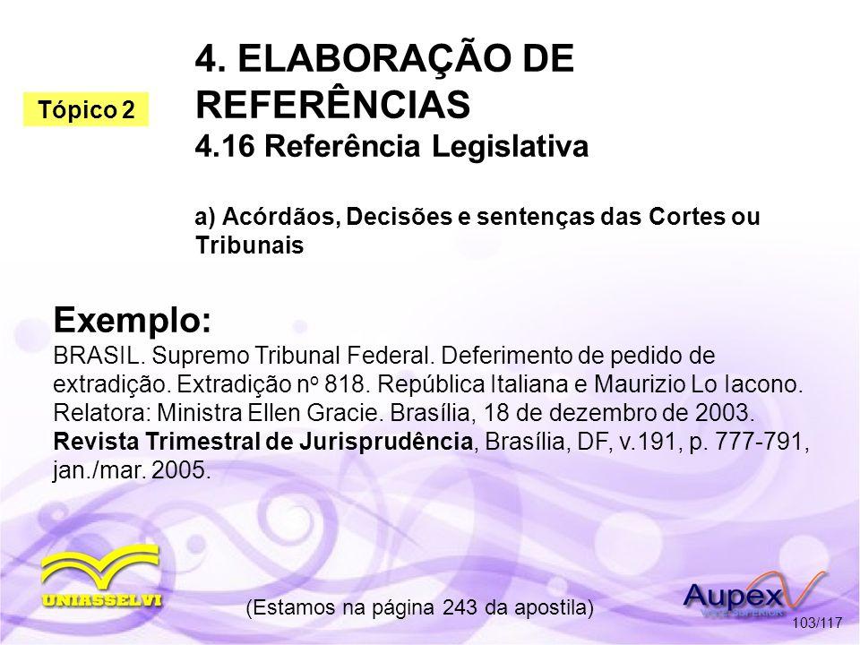 4. ELABORAÇÃO DE REFERÊNCIAS 4.16 Referência Legislativa a) Acórdãos, Decisões e sentenças das Cortes ou Tribunais (Estamos na página 243 da apostila)