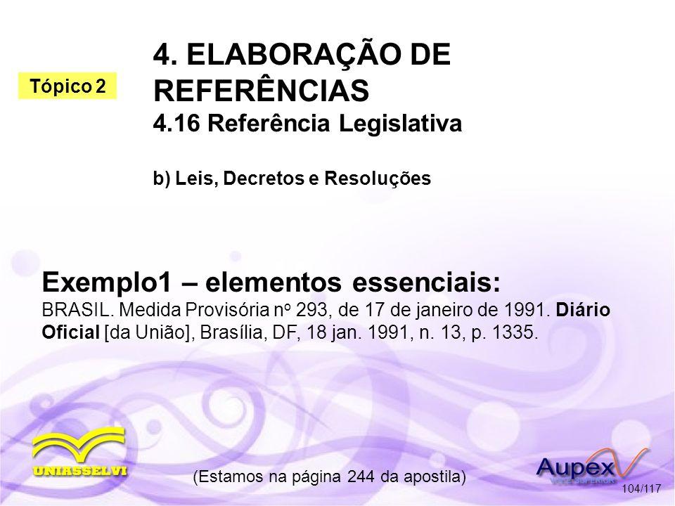 4. ELABORAÇÃO DE REFERÊNCIAS 4.16 Referência Legislativa b) Leis, Decretos e Resoluções (Estamos na página 244 da apostila) 104/117 Exemplo1 – element