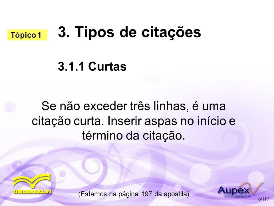 3. Tipos de citações 3.1.1 Curtas Se não exceder três linhas, é uma citação curta. Inserir aspas no início e término da citação. (Estamos na página 19