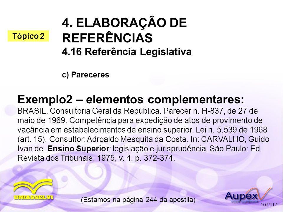 4. ELABORAÇÃO DE REFERÊNCIAS 4.16 Referência Legislativa c) Pareceres (Estamos na página 244 da apostila) 107/117 Exemplo2 – elementos complementares: