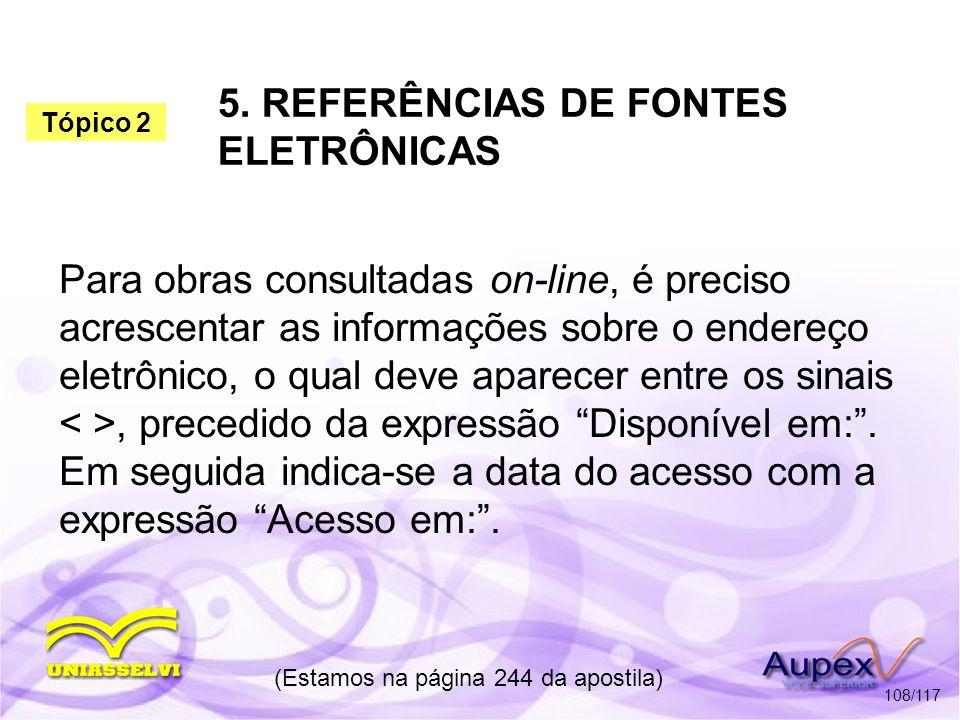5. REFERÊNCIAS DE FONTES ELETRÔNICAS (Estamos na página 244 da apostila) 108/117 Para obras consultadas on-line, é preciso acrescentar as informações