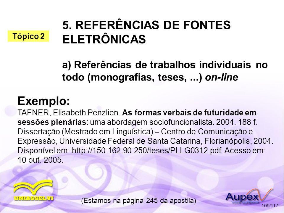5. REFERÊNCIAS DE FONTES ELETRÔNICAS a) Referências de trabalhos individuais no todo (monografias, teses,...) on-line (Estamos na página 245 da aposti