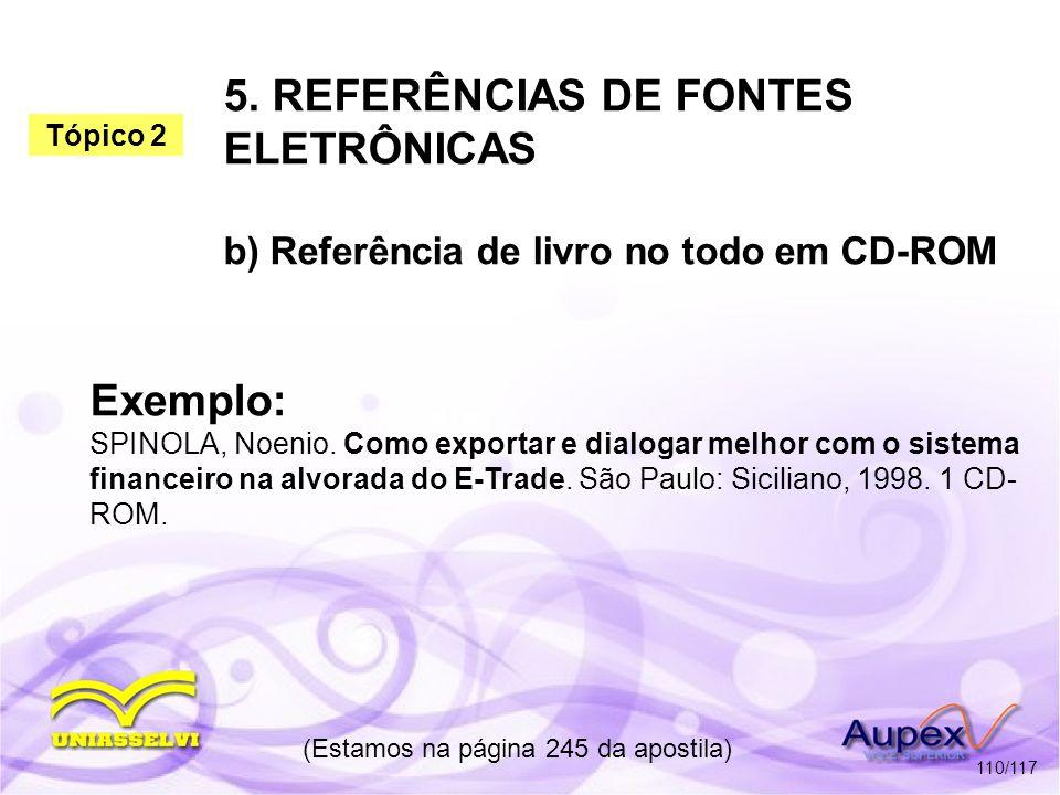5. REFERÊNCIAS DE FONTES ELETRÔNICAS b) Referência de livro no todo em CD-ROM (Estamos na página 245 da apostila) 110/117 Exemplo: SPINOLA, Noenio. Co