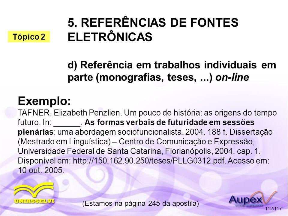 5. REFERÊNCIAS DE FONTES ELETRÔNICAS d) Referência em trabalhos individuais em parte (monografias, teses,...) on-line (Estamos na página 245 da aposti